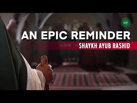 An epic reminder | Shaykh Ayub Rashid | English