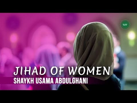 Jihad of Women | Shaykh Usama Abdulghani | English