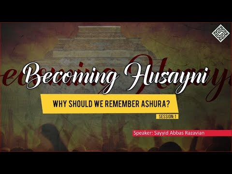[ Becoming Husayni ] 1 - Why Should We Remember Ashura? - English