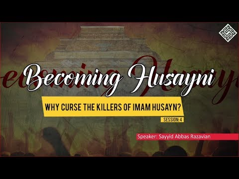 [ Becoming Husayni ] 4 - Why Curse the Killers of Imam Husayn? - English