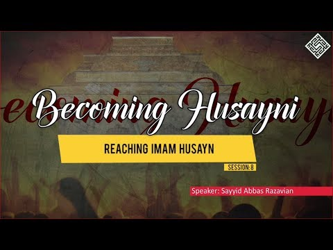[ Becoming Husayni ] 8 - Reaching Imam Husayn - English