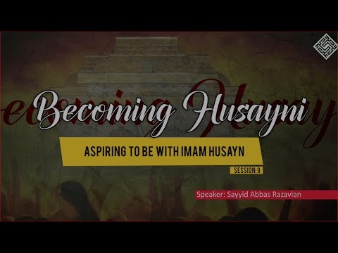 [ Becoming Husayni ] 9 - Aspiring to be with Imam Husayn - English