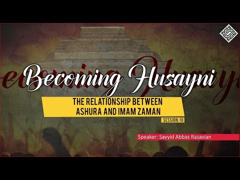 [ Becoming Husayni ] 10 - The Relationship Between Ashura and Imam Zaman - English