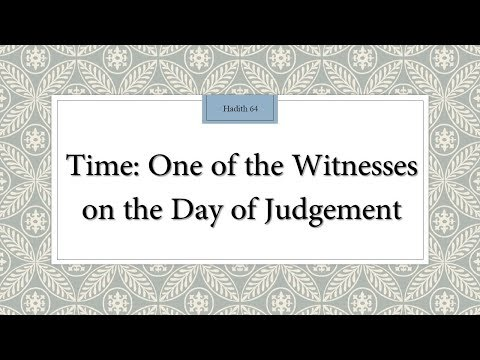 Time: One of the Witnesses on the Day of Judgement - Hadith 64 - English