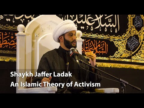 Shaykh Jaffer Ladak - An Islamic Theory of Activism - Part 3 - English