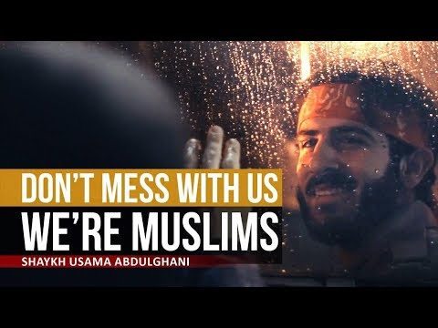 Don\'t Mess with us – We\'re Muslims | Shaykh Usama Abdulghani | English