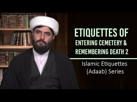 Etiquettes of Entering Cemetery & Remembering Death 2 | Islamic Etiquettes (Adaab) Series | Farsi Sub Englis