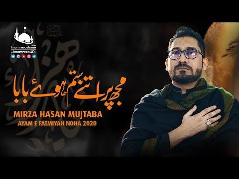 Noha Bibi Fatima Zehra  | Mujhpar Itnay Sitam Huwe Baba | Mirza Hasan Mujtaba | Ayam e Fatmiyah 2020 - Urdu
