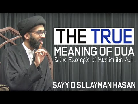 [Clip] The True Meaning of Dua & the Example of Muslim Ibn Aqil | H.I Sayyid Sulayman Hasan