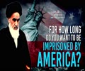 For How Long Do You Want To Be Imprisoned By America? | Imam Khomeini (R) | Farsi Sub English