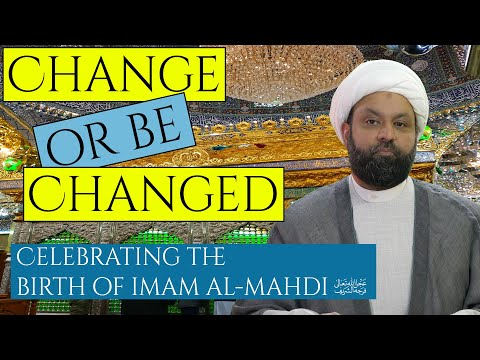CHANGE! OR BE CHANGED - Birth of Imam al-Mahdi | English