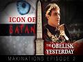 Icon of Satan P. 1/2 The Obelisk Yesterday | Makinations Ep. 2 | English