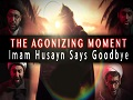 The Agonizing Moment HUSAYN (A) said Goodbye to his Family | KARBALA 2021 | English