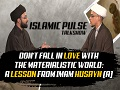 Don\'t Fall in Love with the Materialistic World: A Lesson From Imam Husayn (A) | IP Talk Show | English
