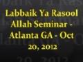 (Clips) Labbaik Ya Rasool Allah (SAWW) Seminar - Oct 20, 2012 - Atlanta Georgia - English