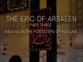 [03] The Epic of Arbaeen - Walking in the Footsteps of Hussain (A.S.) - English