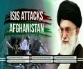 ISIS Attacks Afghanistan | Leader of the Muslim Ummah | Farsi sub English