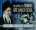 The Oppressed YEMENIS Are Under Seige | Leader of the Muslim Ummah | Farsi sub English