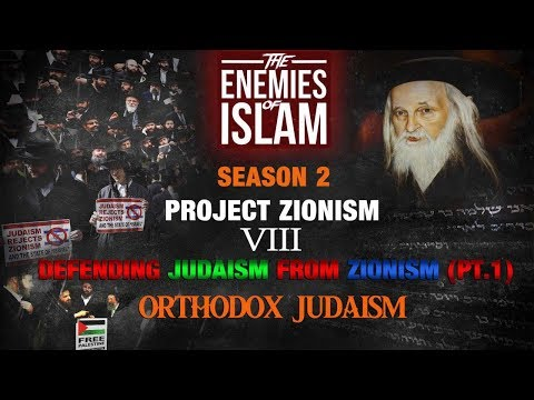 Defending Judaism from Zionism - Orthodox Judaism [Ep.8]   Project Zionism   The Enemies of Islam   English