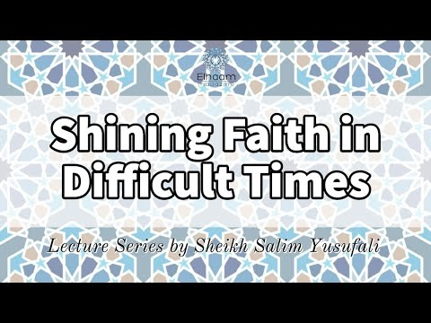 [2] Shining Faith in Difficult Times: If you\'re My servant, then... Shaykh Salim YusufAli April 05,2020 English