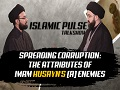 Spreading Corruption: The Attributes of Imam Husayn\'s (A) Enemies   IP Talk Show   English